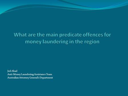 Jed Abad Anti-Money Laundering Assistance Team Australian Attorney General's Department.