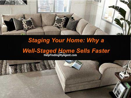 Staging Your Home: Why a Well-Staged Home Sells Faster.