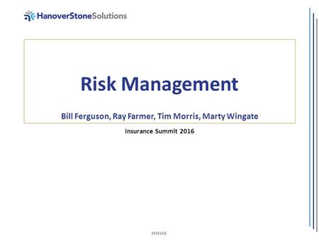 Risk Management Bill Ferguson, Ray Farmer, Tim Morris, Marty Wingate Insurance Summit 2016 20151212.