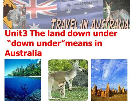 "Unit3 The land down under ""down under""means in Australia."