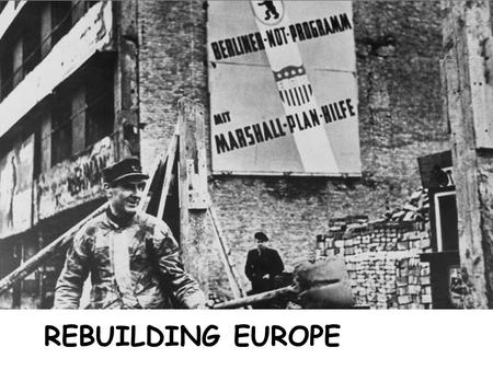 REBUILDING EUROPE. The Iron Curtain Winston Churchill coined this term. Famous speech on March 5, 1946 at Westminster College, in Fulton, Missouri.