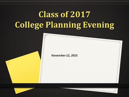 Class of 2017 College Planning Evening November 12, 2015.