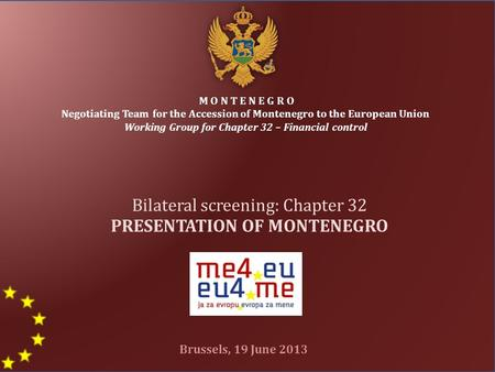 M O N T E N E G R O Negotiating Team for the Accession of Montenegro to the European Union Working Group for Chapter 32 – Financial control Bilateral screening: