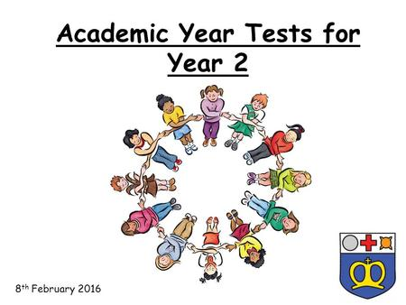 Academic Year Tests for Year 2 8 th February 2016.
