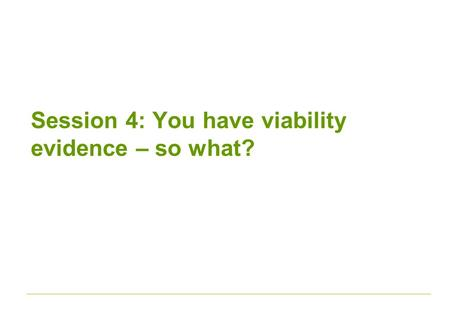 Session 4: You have viability evidence – so what?.