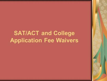 SAT/ACT and College Application Fee Waivers. SAT Fee Waivers The SAT Program fee-waiver service is available for High School Students. Fee Waivers are.