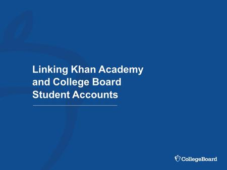 Linking Khan Academy and College Board Student Accounts.
