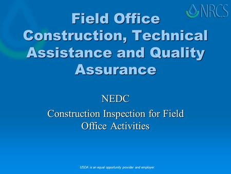Field Office Construction, Technical Assistance and Quality Assurance NEDC Construction Inspection for Field Office Activities USDA is an equal opportunity.