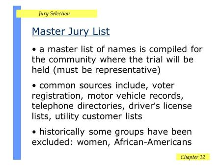 Master Jury List a master list of names is compiled for the community where the trial will be held (must be representative) common sources include, voter.