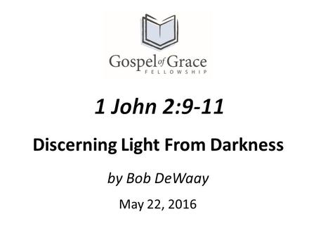 By Bob DeWaay May 22, 2016 Discerning Light From Darkness.