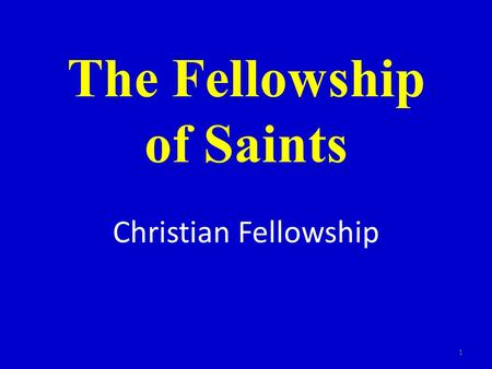The Fellowship of Saints Christian Fellowship 1. Acts 2:42 [42] And they continued stedfastly in the apostles' doctrine and fellowship, and in breaking.