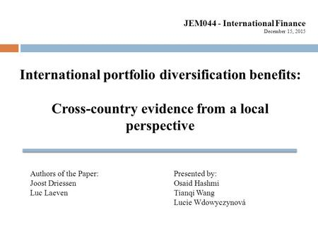 International portfolio diversification benefits: Cross-country evidence from a local perspective Authors of the Paper: Joost Driessen Luc Laeven Presented.