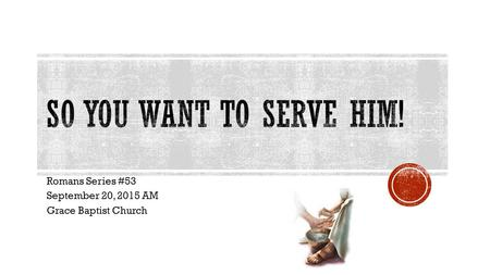 Romans Series #53 September 20, 2015 AM Grace Baptist Church.