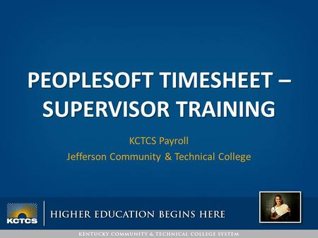 PEOPLESOFT TIMESHEET – SUPERVISOR TRAINING KCTCS Payroll Jefferson Community & Technical College.
