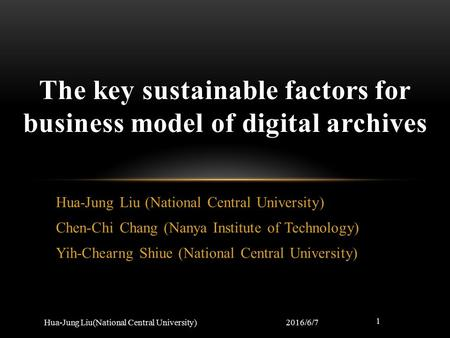 Hua-Jung Liu (National Central University) Chen-Chi Chang (Nanya Institute of Technology) Yih-Chearng Shiue (National Central University) The key sustainable.