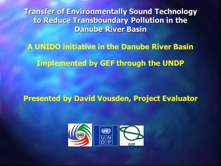 Transfer of Environmentally Sound Technology to Reduce Transboundary Pollution in the Danube River Basin A UNIDO initiative in the Danube River Basin Implemented.