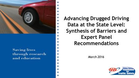 March 2016 Advancing Drugged Driving Data at the State Level: Synthesis of Barriers and Expert Panel Recommendations.