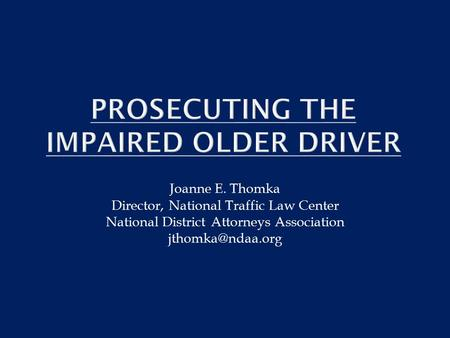 Joanne E. Thomka Director, National Traffic Law Center National District Attorneys Association