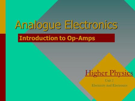 Analogue Electronics Higher Physics Unit 2 Electricity And Electronics Introduction to Op-Amps.