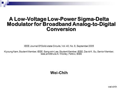 Wei-chih A Low-Voltage Low-Power Sigma-Delta Modulator for Broadband Analog-to-Digital Conversion IEEE Journal Of Solid-state Circuits, Vol. 40, No. 9,