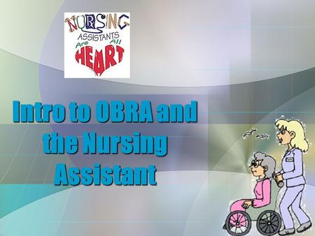 Intro to OBRA and the Nursing Assistant. INTRODUCTION  You need to know:  What you can and cannot do  What conduct is right & wrong  Your legal limits.