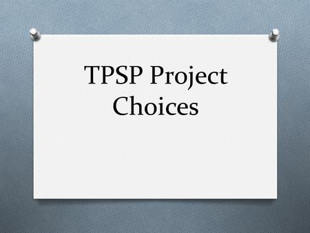 TPSP Project Choices. Choice 1: We Are Texans What will I research ? Each student selects a group that immigrated to Texas on which to conduct independent.