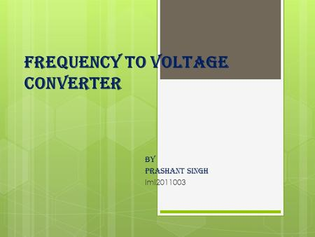 FREQUENCY TO VOLTAGE CONVERTER By Prashant singh imi2011003.