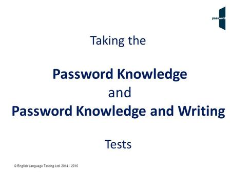 © English Language Testing Ltd. 2014 - 2016 Taking the Password Knowledge and Password Knowledge and Writing Tests.