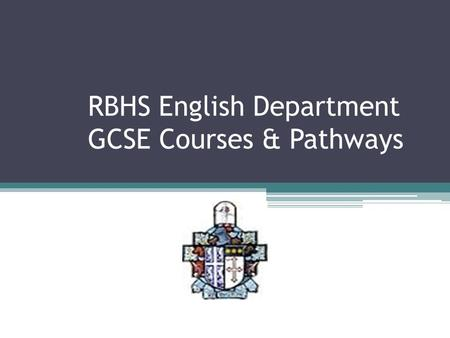 RBHS English Department GCSE Courses & Pathways. New Specifications there will be just two qualifications available: GCSE English Language and English.