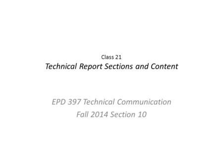 Class 21 Technical Report Sections and Content EPD 397 Technical Communication Fall 2014 Section 10.