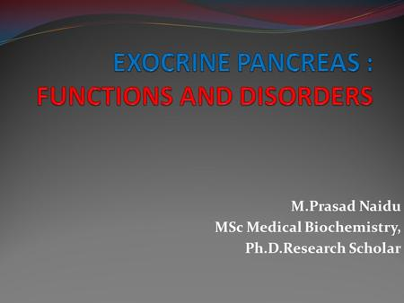 M.Prasad Naidu MSc Medical Biochemistry, Ph.D.Research Scholar.