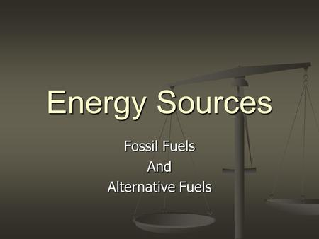 Energy Sources Fossil Fuels And Alternative Fuels.