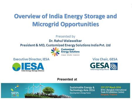 Presented by Dr. Rahul Walawalkar President & MD, Customized Energy Solutions India Pvt. Ltd Executive Director, IESAVice Chair, GESA Overview of India.
