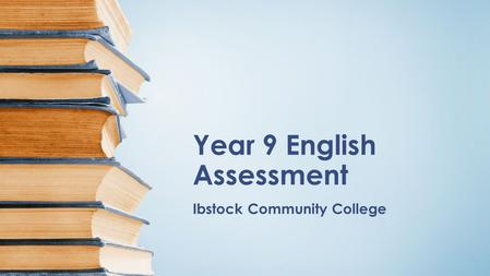 Year 9 English Assessment Ibstock Community College.