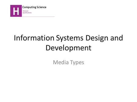 Information Systems Design and Development Media Types Computing Science.