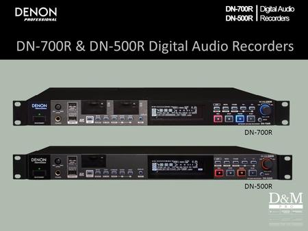 DN-700R DN-500R | Digital Audio Recorders DN-700R & DN-500R Digital Audio Recorders DN-700R DN-500R.