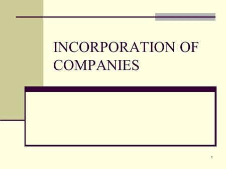 1 INCORPORATION OF COMPANIES. 3 S14-18 CA 1965: prescribed the legal and general procedural requirements for incorporation of companies. Name of Company.