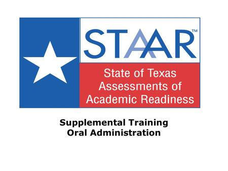Supplemental Training Oral Administration. Oral/Signed Administration All references to reading support during an oral administration also apply to signing.