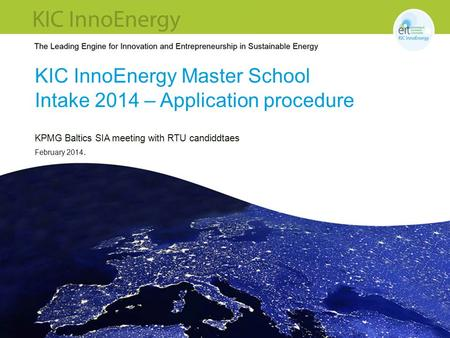 KIC InnoEnergy Master School Intake 2014 – Application procedure KPMG Baltics SIA meeting with RTU candiddtaes February 2014.