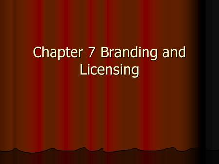 Chapter 7 Branding and Licensing. Objectives Explain the concepts of branding and brand equity. Explain the concepts of branding and brand equity. Discuss.