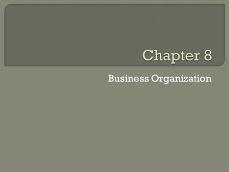 Business Organization.  First decision entrepreneurs must make is what form of business organization  Business Organization – an establishment formed.