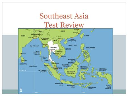 Southeast Asia Test Review. Physical Geography of Southeast Asia Landforms The 11 countries of Southeast Asia can be divided into two areas: the mainland.