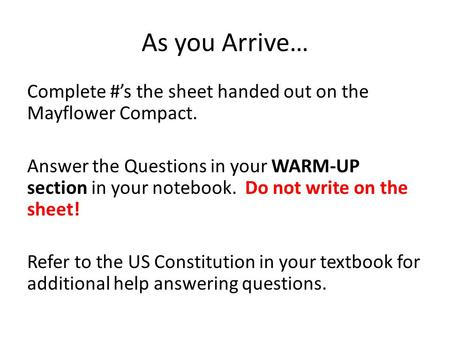 As you Arrive… Complete #'s the sheet handed out on the Mayflower Compact. Answer the Questions in your WARM-UP section in your notebook. Do not write.