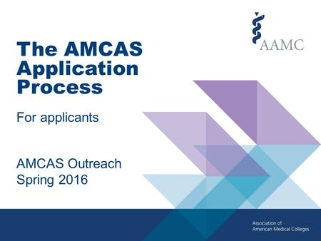 The AMCAS Application Process For applicants AMCAS Outreach Spring 2016.