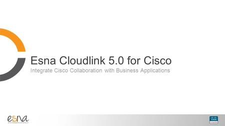 Esna Cloudlink 5.0 for Cisco Integrate Cisco Collaboration with Business Applications.