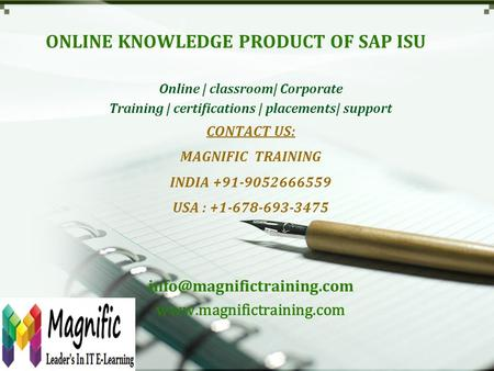 ONLINE KNOWLEDGE PRODUCT OF SAP ISU Online | classroom| Corporate Training | certifications | placements| support CONTACT US: MAGNIFIC TRAINING INDIA +91-9052666559.