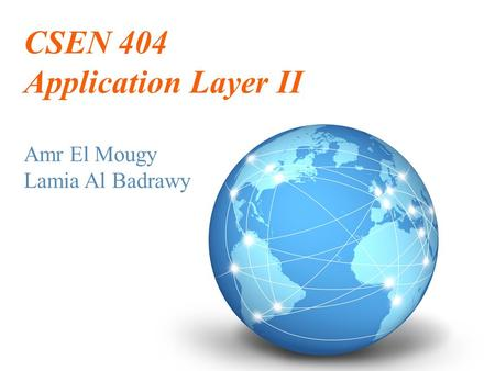 CSEN 404 Application Layer II Amr El Mougy Lamia Al Badrawy.