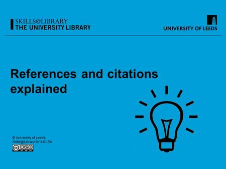 References and citations explained. Learning outcomes You will know why correct referencing is essential You will know what citations are and when and.