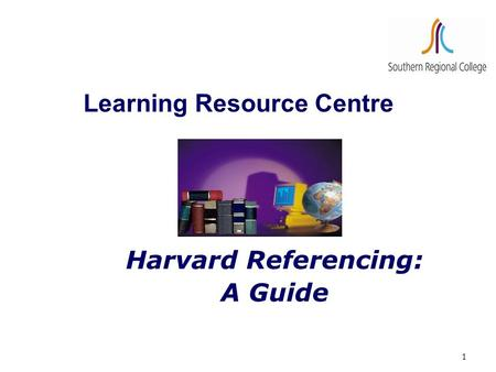1 Learning Resource Centre Harvard Referencing: A Guide.