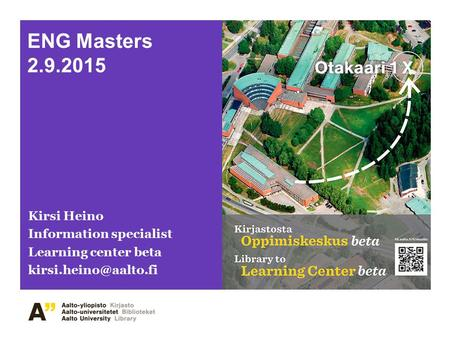 ENG Masters 2.9.2015 Kirsi Heino Information specialist Learning center beta
